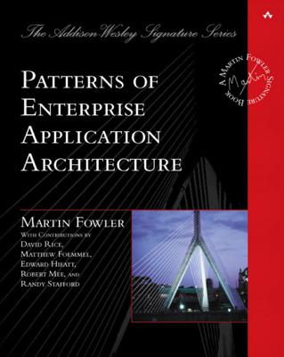 Patterns of Enterprise Application Architecture By Fowler, Martin/ Rice, David (CON)/ Foemmel, Matthew (CON)/ Hieatt, Edward (CON)/ Mee, Robert (CON)/ Stafford, Randy (CON)